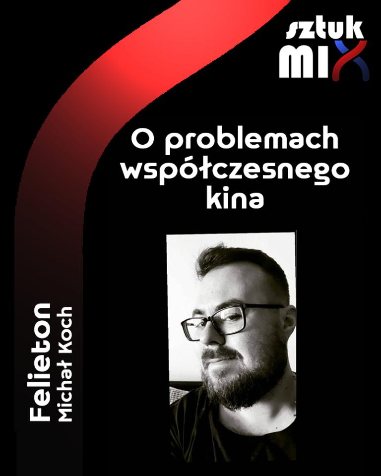 o-problemach-wspolczesnego-kina-michal-koch-felieton